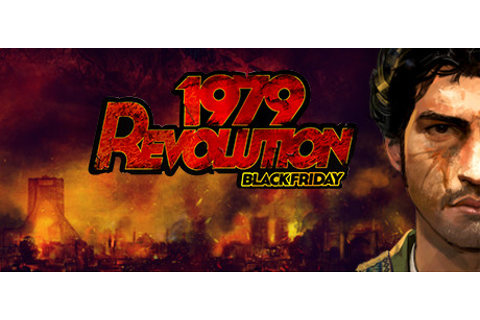 1979 Revolution: Black Friday on Steam