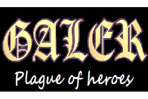 GALER: Plague of Heroes