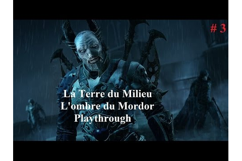 La Terre du Milieu, L'Ombre du Mordor Playthrough # 3 (PC ...
