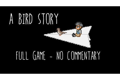 A Bird Story - Full Game with No Commentary - YouTube