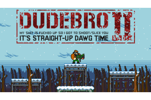 'Dudebro II': the incredible journey from internet joke to ...