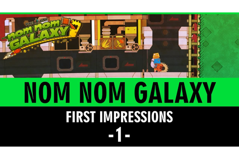 Nom Nom Galaxy - First Impressions Gameplay - Part 1 - YouTube