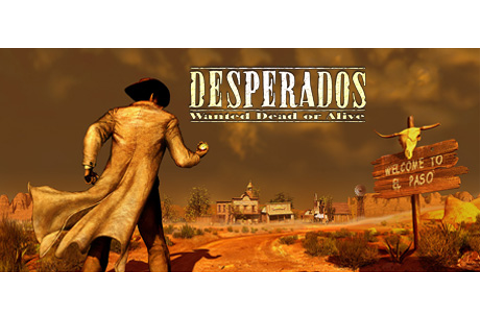 Desperados: Wanted Dead or Alive on Steam