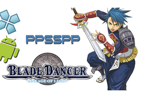 Blade Dancer: Lineage of Light - PSP on Android [PPSSPP ...