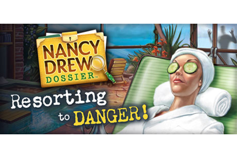Nancy Drew® Dossier™: Resorting to Danger! on Steam