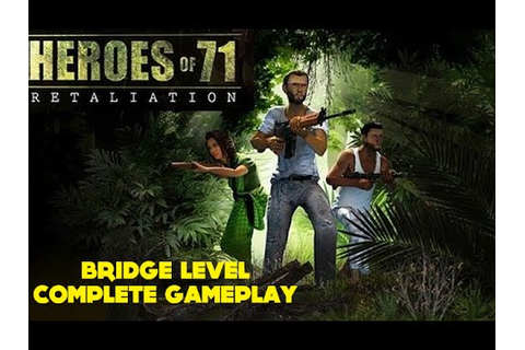 Heroes of 71 Retaliation - Bridge Level - Complete ...