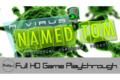 A Virus Named TOM - Full Game Playthrough (No Commentary ...