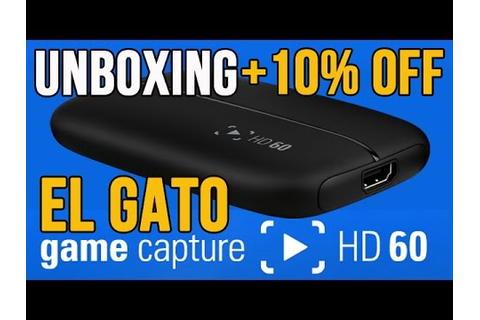 El Gato Game Capture HD 60 Unboxing +10% Off Code - YouTube