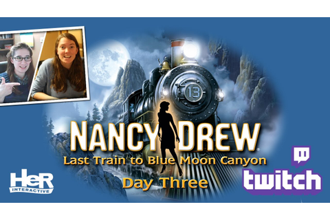 Nancy Drew: Last Train to Blue Moon Canyon [Day Three ...