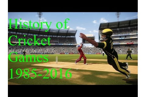 History Of Cricket Games 1985-2016 - YouTube