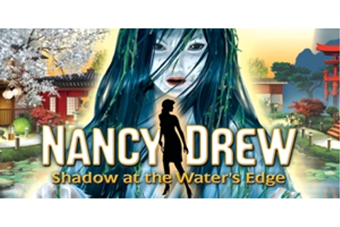Nancy Drew - Shadow at the Water's Edge | GameHouse