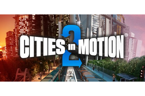 Cities in Motion 2 on Steam
