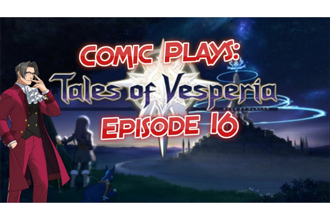 "Comic Plays Tales of Vesperia - Ep 16 ""Games of Chance ..."