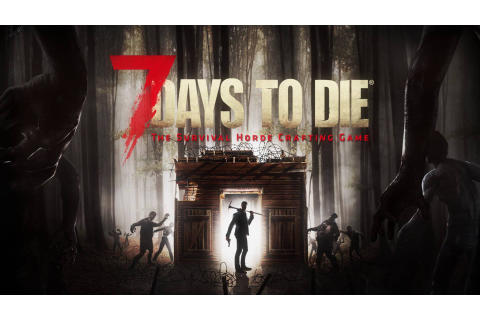 7 Days to Die - They're Coming to Get You - Survivethis