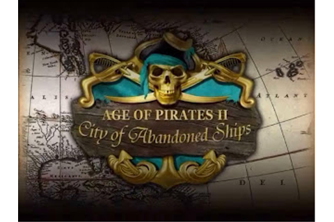Age of Pirates 2: City of Abandoned Ships Game Review ...