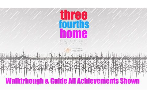 Three Fourths Home Extended Walkthrough & Guide All ...