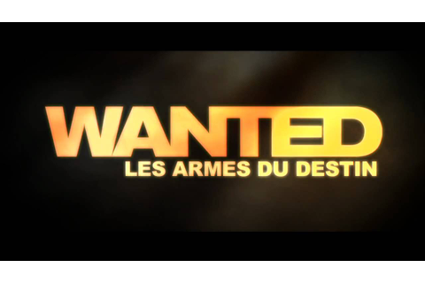 Bande Annonce Wanted : Les armes du Destin - YouTube