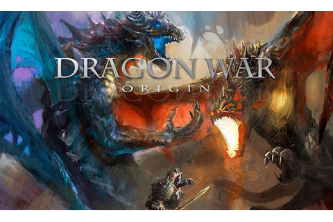 Dragon war: Origin for Android - Download APK free