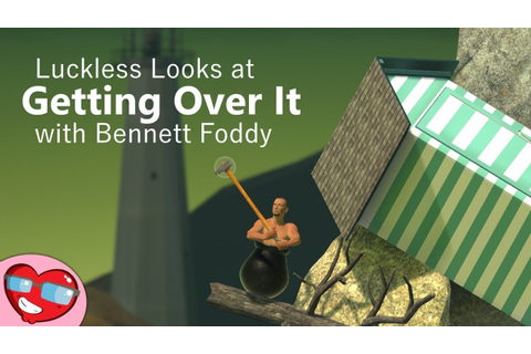 Getting Over It with Bennett Foddy - Luckless Looks at Pre ...