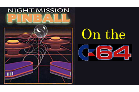 Night Mission Pinball on the Commodore 64. | Retro Gaming ...