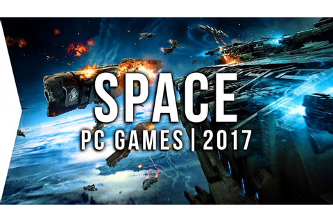 Top 10 PC SPACE Games to Watch in 2017! | Upcoming Sci-Fi ...