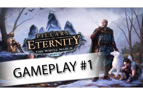 Let's Play Pillars of Eternity: The White March Gameplay ...
