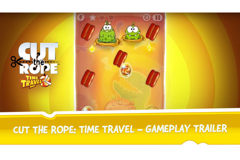 Cut the Rope: Time Travel - Gameplay Trailer - YouTube