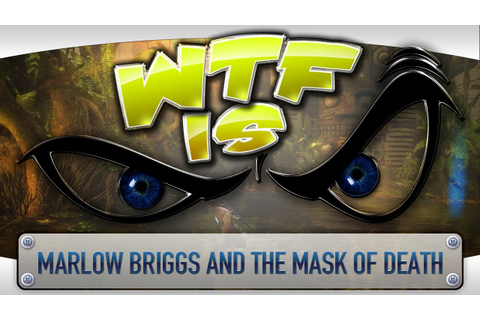WTF Is... - Marlow Briggs and the Mask of Death ? - YouTube