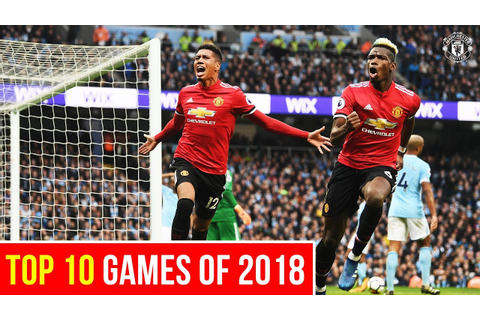 Top 10 | Games of 2018 | Manchester United | Best of 2018 ...