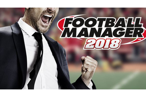 Football Manager 2018 - FREE DOWNLOAD | CRACKED-GAMES.ORG