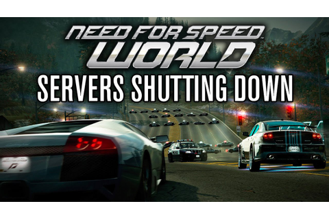 Need for Speed World is DEAD! (SERVERS SHUTTING DOWN ...