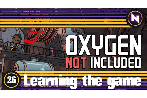 Oxygen Not Included - E26 REFINED METAL - Learning the ...