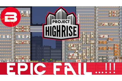 Project Highrise - EPIC FAIL...!!! - Project Highrise ...