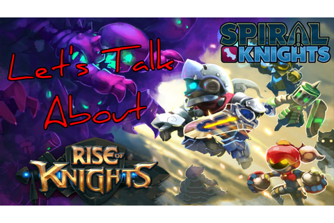 Let's Talk About Rise of Knights (Spiral Knights iOS ...