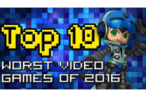 TOP 10 WORST VIDEO GAMES OF 2016 - YouTube