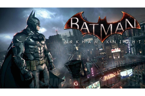 Download Batman Arkham Knight Game For PC | Download Free ...