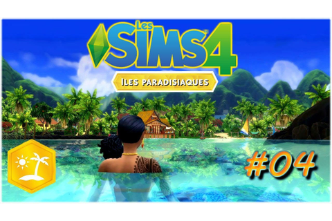 SIMS 4 ILES PARADISIAQUES #04🌴🌞 LET'S PLAY FR - YouTube