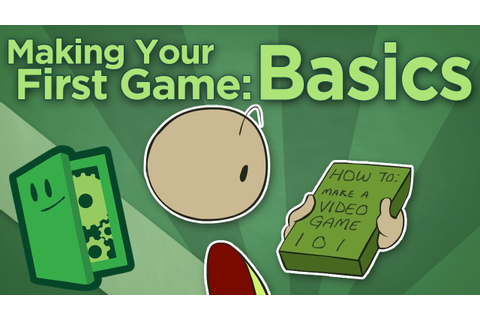 Making Your First Game: Basics - How To Start Your Game ...