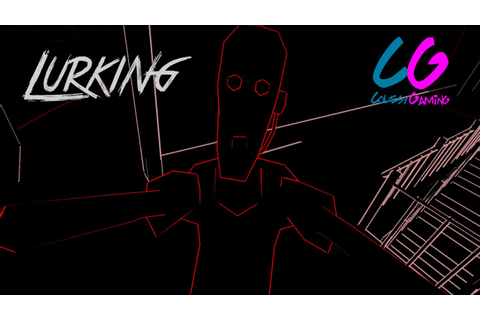 "Lets Play - Horror Indie Game - 'Lurking' - ""You gotta ..."