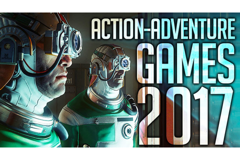 Top 10 NEW Action Adventure Games of 2017 - YouTube