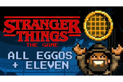 Stranger Things: The Game - All 8 Eggos + Unlock Eleven ...