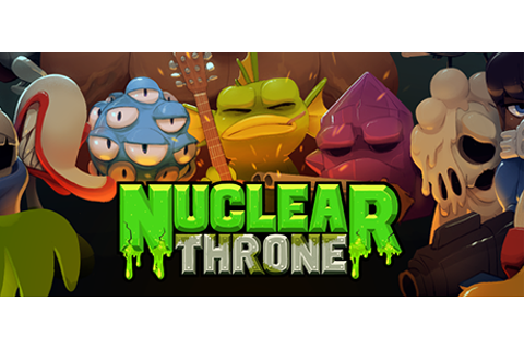 Nuclear Throne by Vlambeer
