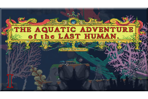 The Aquatic Adventure of the Last Human Ep. 01 - THIS IS ...