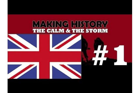 Making History The Calm & The Storm UK Part 1 - YouTube