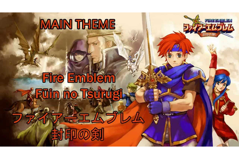 (2002) Fire Emblem Fūin no Tsurugi [Main Theme] (15 min ...