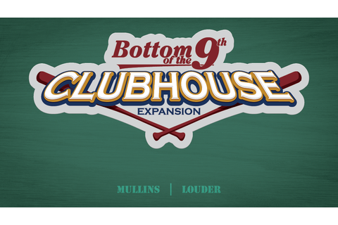 Bottom of the 9th: Clubhouse Expansion by Dice Hate Me ...