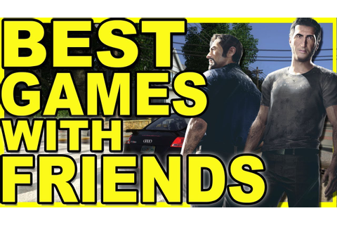 10 Best Games To Play With Friends - 10 Great Online ...