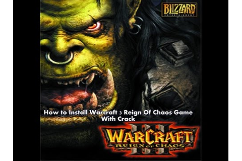 How to Install Warcraft 3 Reign Of Chaos Game With Crack ...