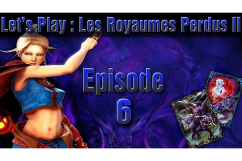 [Let's Play] Agito sur Les Royaumes Perdus 2 FR HD #6 ...