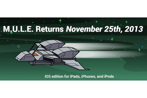 'M.U.L.E. Returns' for Mobile Launching November 25th ...